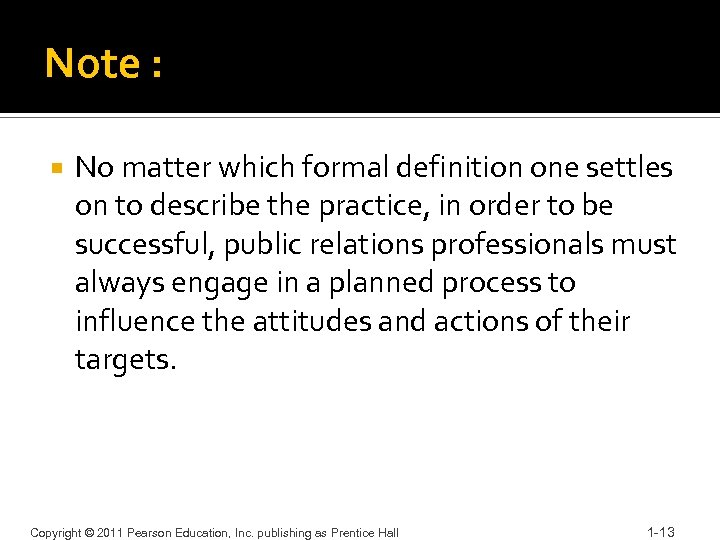 Note : No matter which formal definition one settles on to describe the practice,