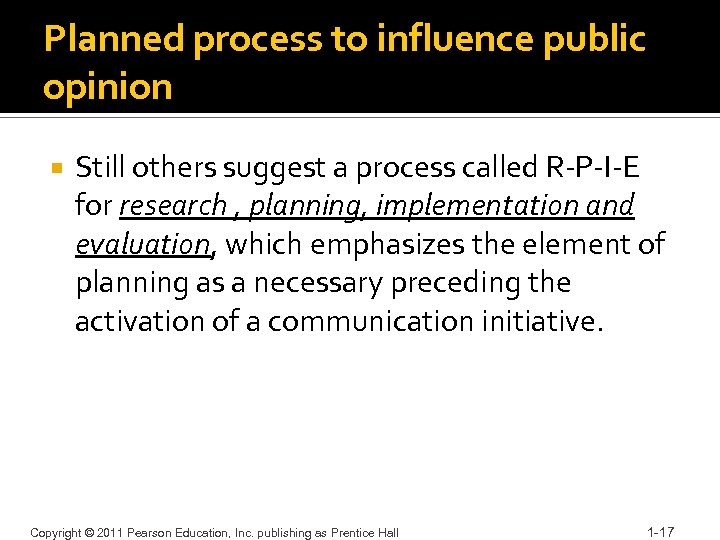 Planned process to influence public opinion Still others suggest a process called R-P-I-E for