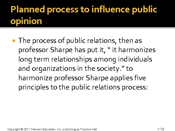 Planned process to influence public opinion The process of public relations, then as professor