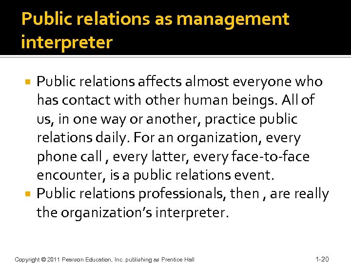 Public relations as management interpreter Public relations affects almost everyone who has contact with