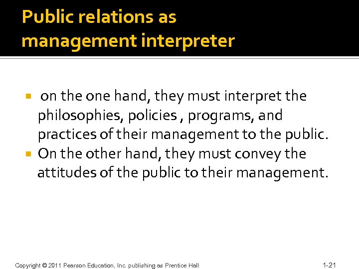 Public relations as management interpreter on the one hand, they must interpret the philosophies,