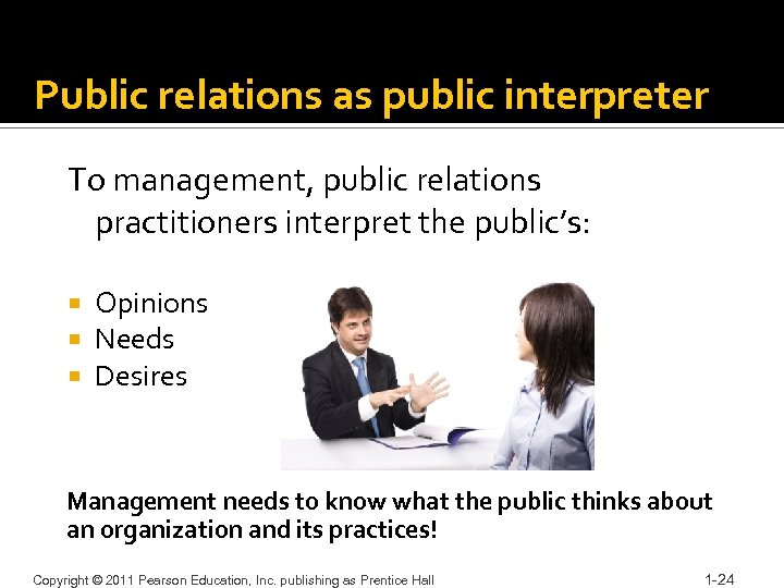 Public relations as public interpreter To management, public relations practitioners interpret the public's: Opinions