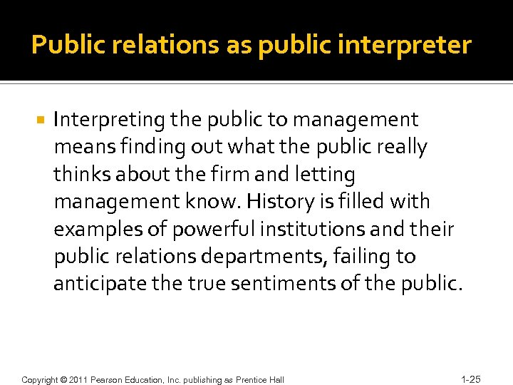 Public relations as public interpreter Interpreting the public to management means finding out what