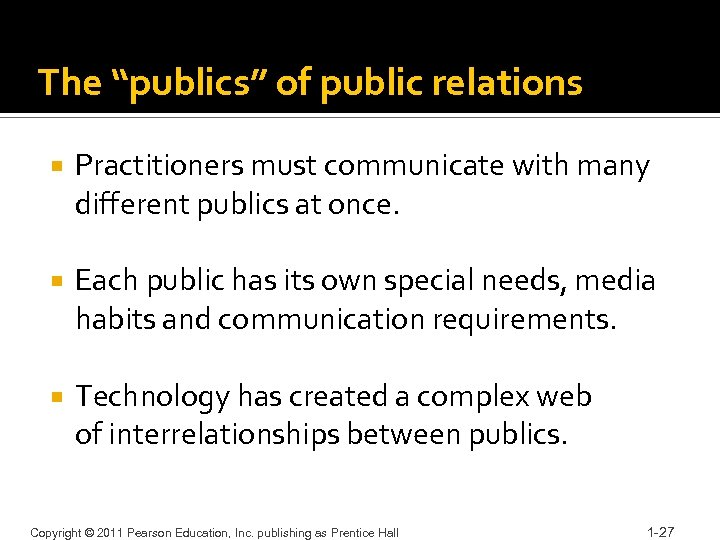 """The """"publics"""" of public relations Practitioners must communicate with many different publics at once."""