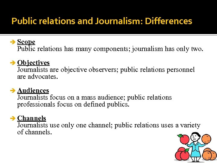 Public relations and Journalism: Differences è Scope Public relations has many components; journalism has