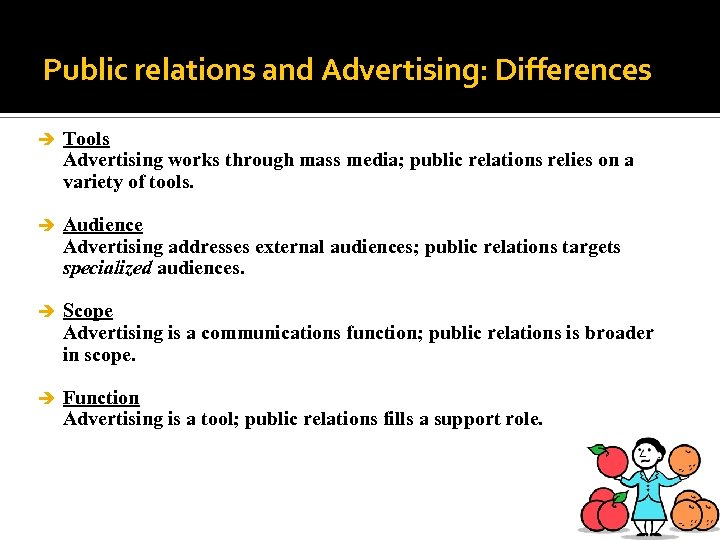 Public relations and Advertising: Differences è Tools Advertising works through mass media; public relations
