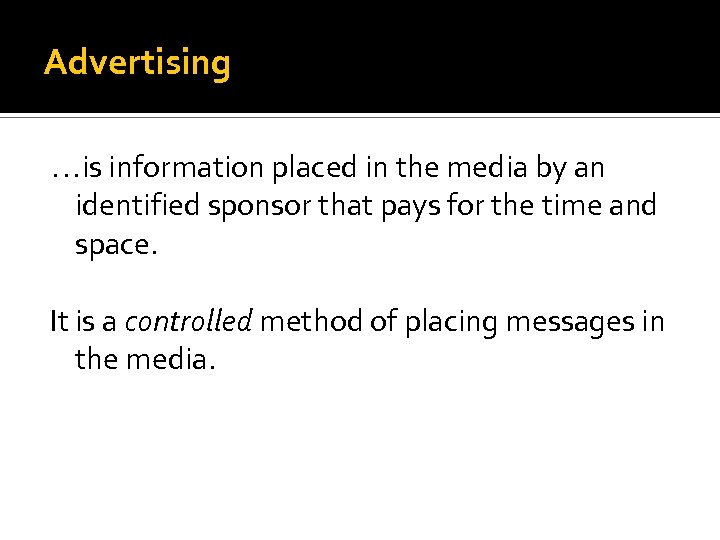 Advertising …is information placed in the media by an identified sponsor that pays for