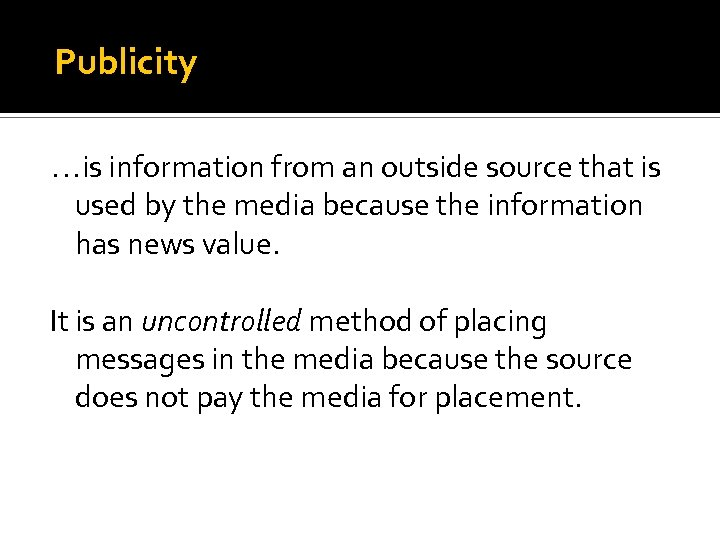 Publicity …is information from an outside source that is used by the media because