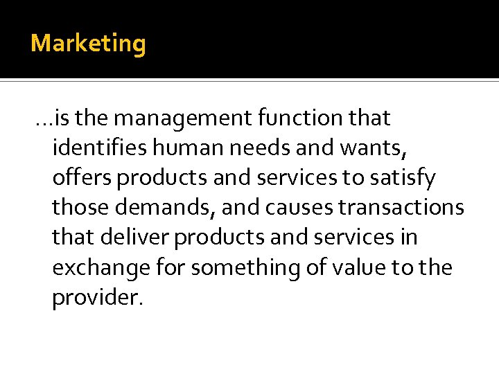 Marketing …is the management function that identifies human needs and wants, offers products and