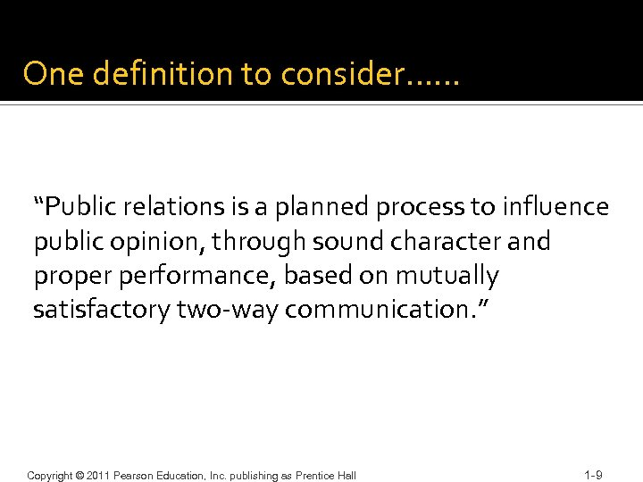 """One definition to consider…… """"Public relations is a planned process to influence public opinion,"""