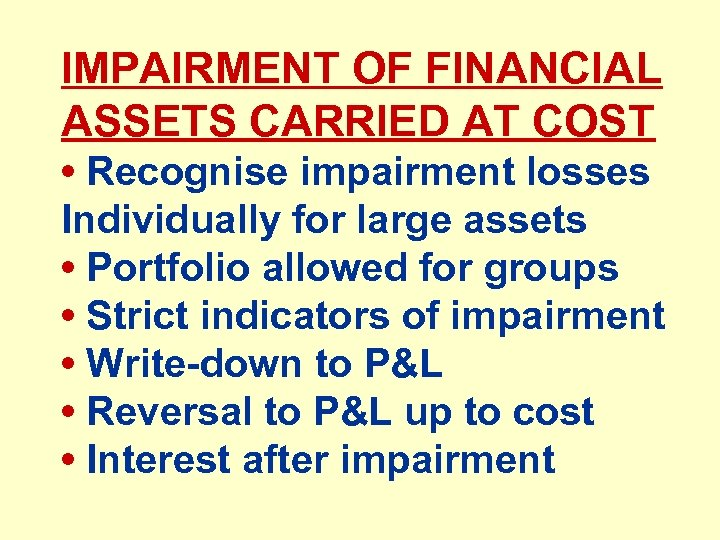 IMPAIRMENT OF FINANCIAL ASSETS CARRIED AT COST • Recognise impairment losses Individually for large