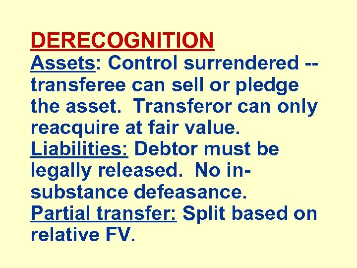 DERECOGNITION Assets: Control surrendered -transferee can sell or pledge the asset. Transferor can only