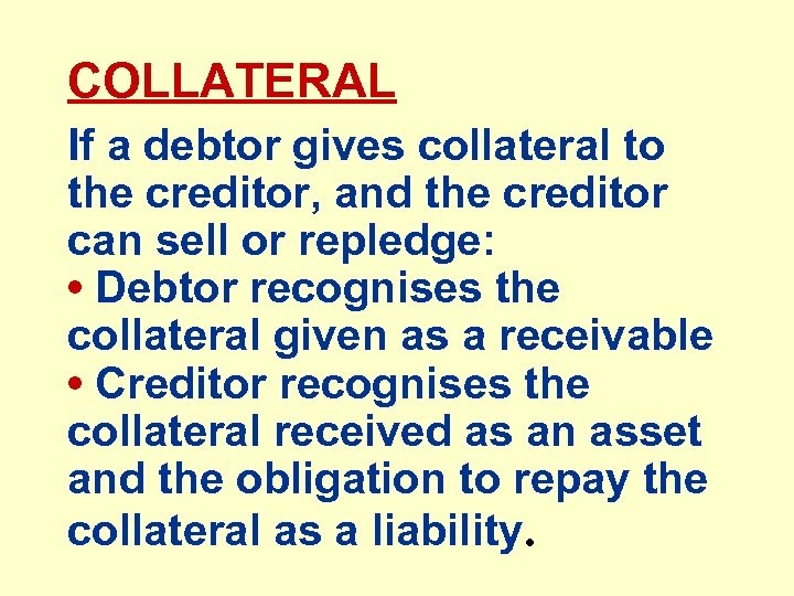 COLLATERAL If a debtor gives collateral to the creditor, and the creditor can sell