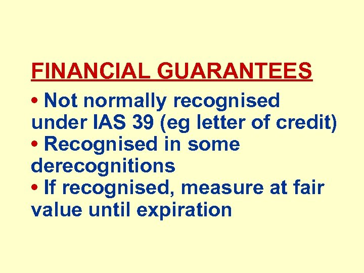 FINANCIAL GUARANTEES • Not normally recognised under IAS 39 (eg letter of credit) •