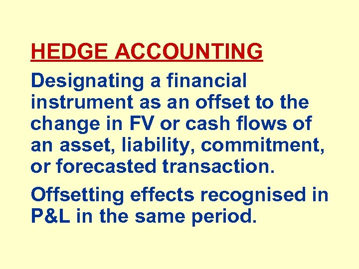 HEDGE ACCOUNTING Designating a financial instrument as an offset to the change in FV