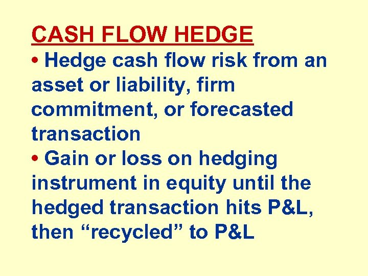 CASH FLOW HEDGE • Hedge cash flow risk from an asset or liability, firm