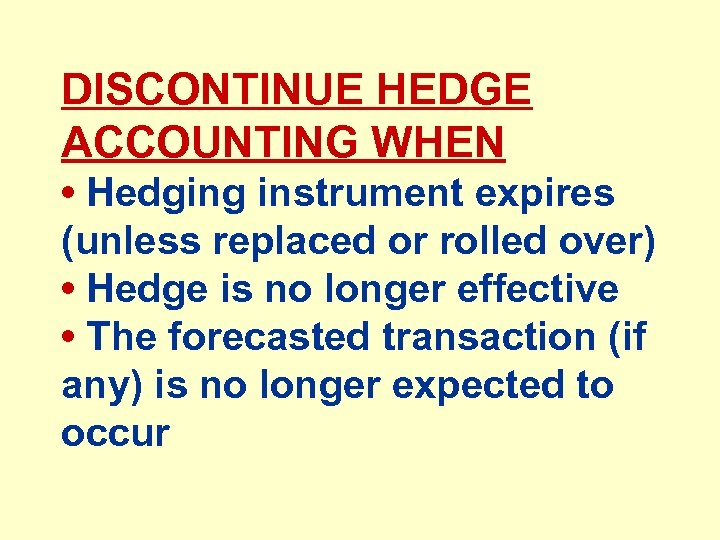 DISCONTINUE HEDGE ACCOUNTING WHEN • Hedging instrument expires (unless replaced or rolled over) •