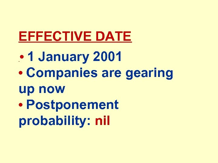EFFECTIVE DATE • 1 January 2001 • Companies are gearing up now • Postponement