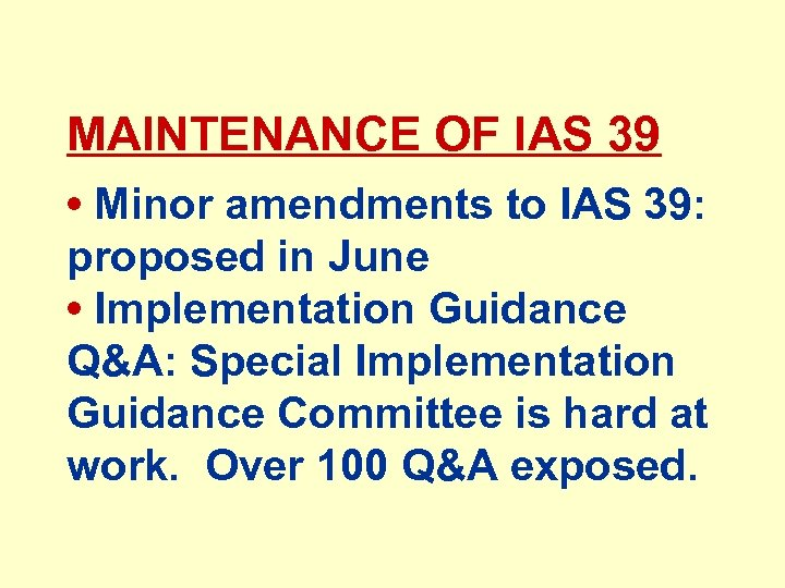 MAINTENANCE OF IAS 39 • Minor amendments to IAS 39: proposed in June •