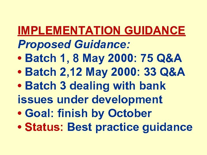 IMPLEMENTATION GUIDANCE Proposed Guidance: • Batch 1, 8 May 2000: 75 Q&A • Batch
