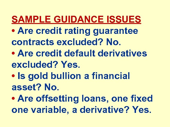 SAMPLE GUIDANCE ISSUES • Are credit rating guarantee contracts excluded? No. • Are credit