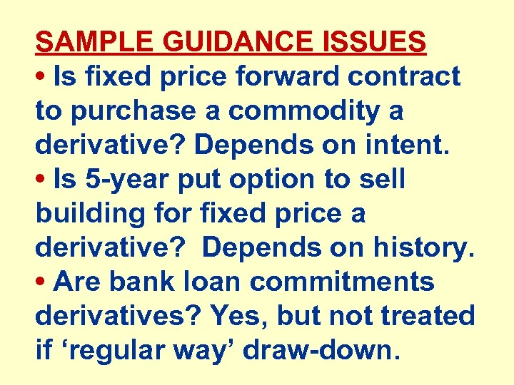 SAMPLE GUIDANCE ISSUES • Is fixed price forward contract to purchase a commodity a