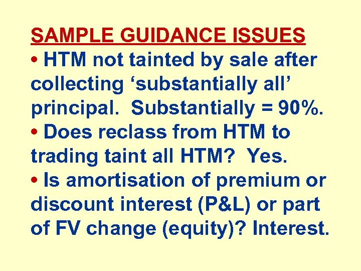 SAMPLE GUIDANCE ISSUES • HTM not tainted by sale after collecting 'substantially all' principal.