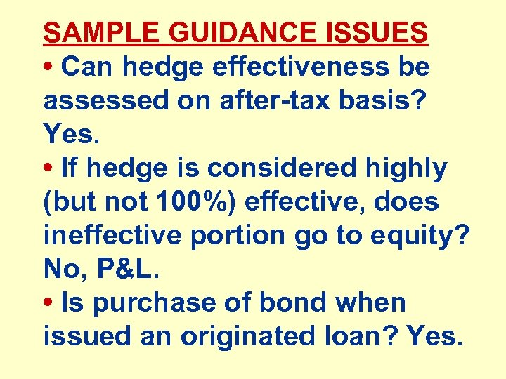 SAMPLE GUIDANCE ISSUES • Can hedge effectiveness be assessed on after-tax basis? Yes. •