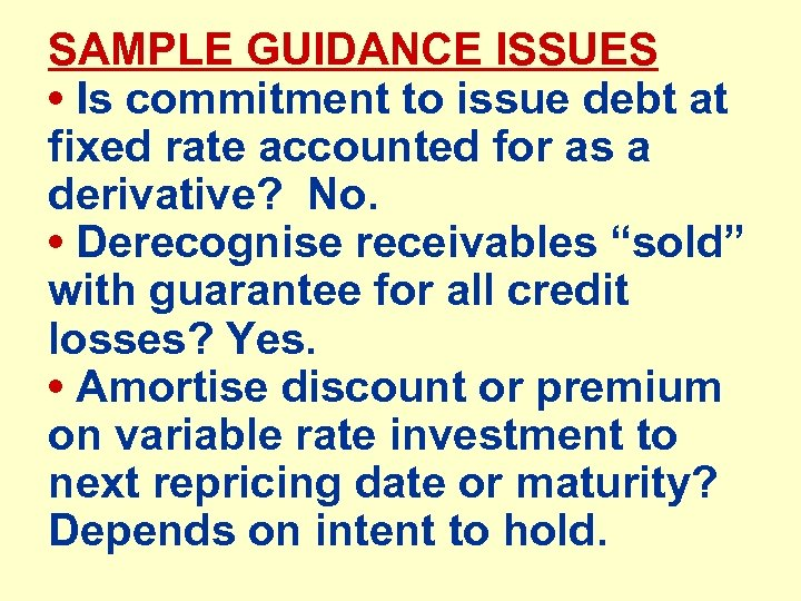 SAMPLE GUIDANCE ISSUES • Is commitment to issue debt at fixed rate accounted for