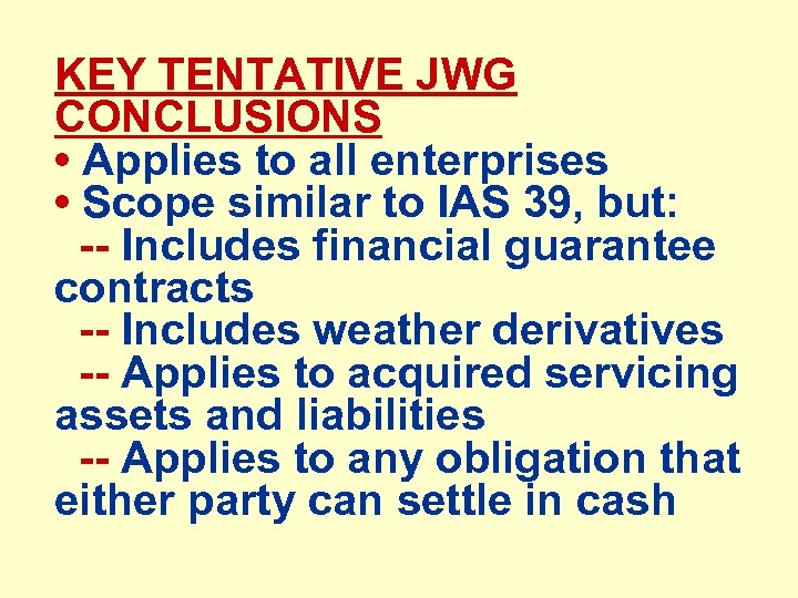 KEY TENTATIVE JWG CONCLUSIONS • Applies to all enterprises • Scope similar to IAS