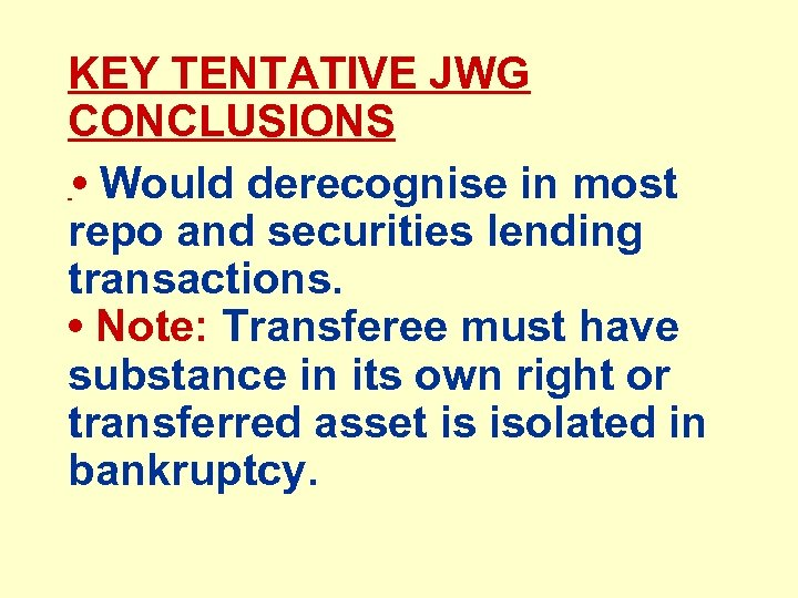 KEY TENTATIVE JWG CONCLUSIONS • Would derecognise in most repo and securities lending transactions.