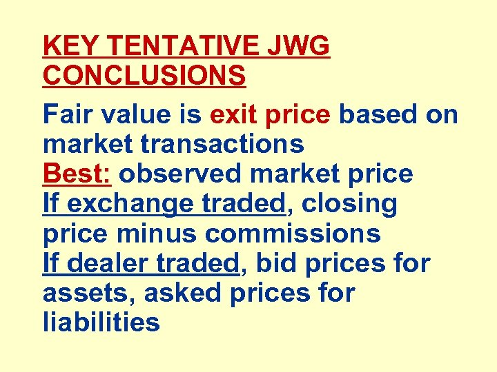 KEY TENTATIVE JWG CONCLUSIONS Fair value is exit price based on market transactions Best: