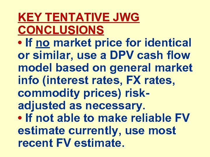 KEY TENTATIVE JWG CONCLUSIONS • If no market price for identical or similar, use