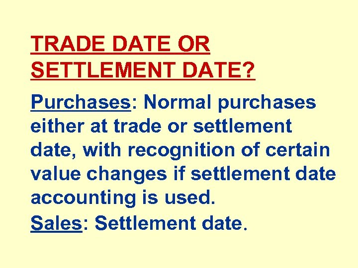TRADE DATE OR SETTLEMENT DATE? Purchases: Normal purchases either at trade or settlement date,