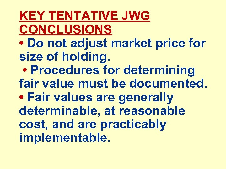 KEY TENTATIVE JWG CONCLUSIONS • Do not adjust market price for size of holding.