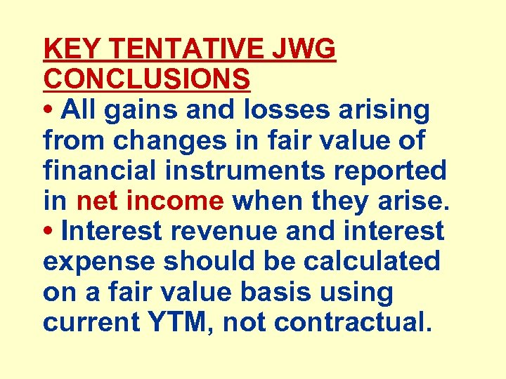 KEY TENTATIVE JWG CONCLUSIONS • All gains and losses arising from changes in fair