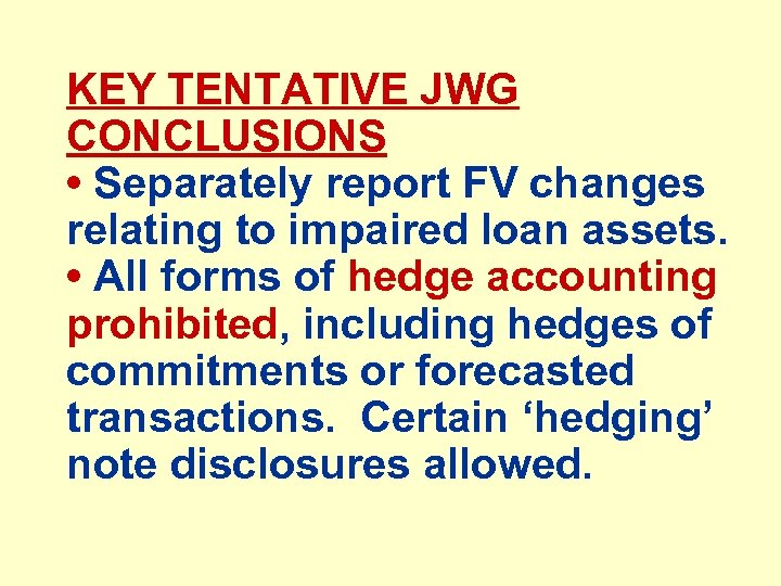 KEY TENTATIVE JWG CONCLUSIONS • Separately report FV changes relating to impaired loan assets.