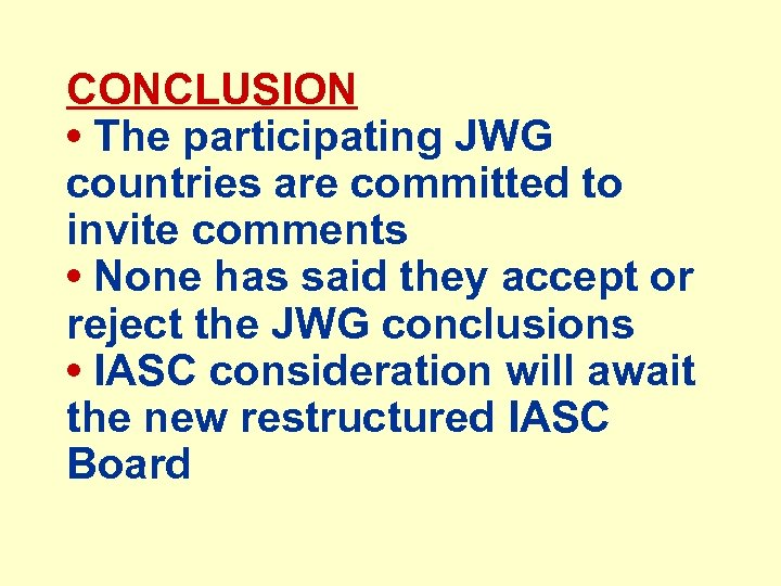 CONCLUSION • The participating JWG countries are committed to invite comments • None has