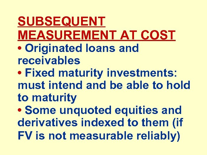SUBSEQUENT MEASUREMENT AT COST • Originated loans and receivables • Fixed maturity investments: must