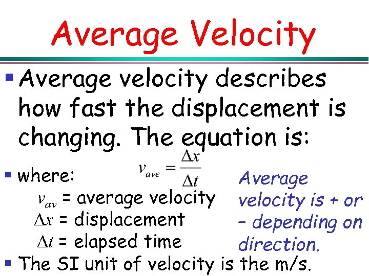 Average Velocity § Average velocity describes how fast the displacement is changing. The equation
