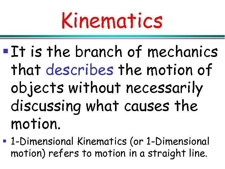 Kinematics § It is the branch of mechanics that describes the motion of objects