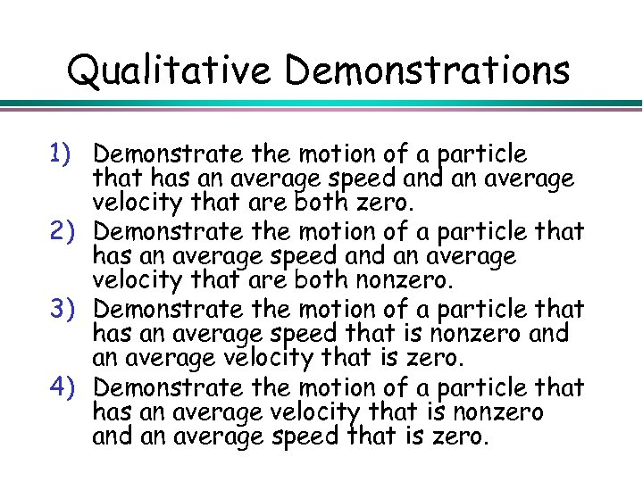 Qualitative Demonstrations 1) Demonstrate the motion of a particle that has an average speed