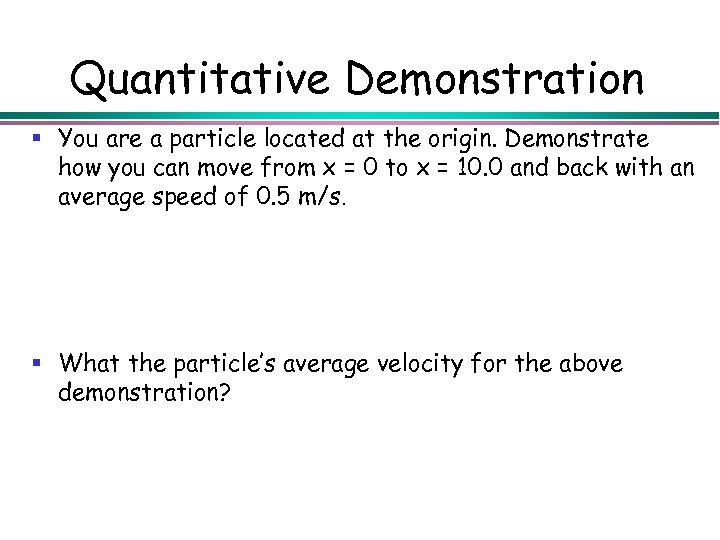 Quantitative Demonstration § You are a particle located at the origin. Demonstrate how you