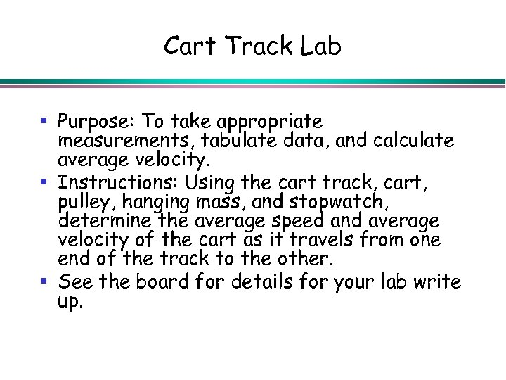 Cart Track Lab § Purpose: To take appropriate measurements, tabulate data, and calculate average