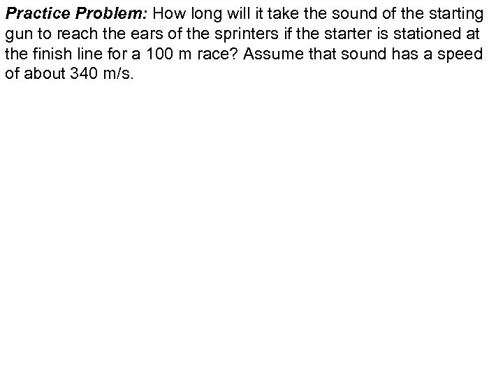 Practice Problem: How long will it take the sound of the starting gun to