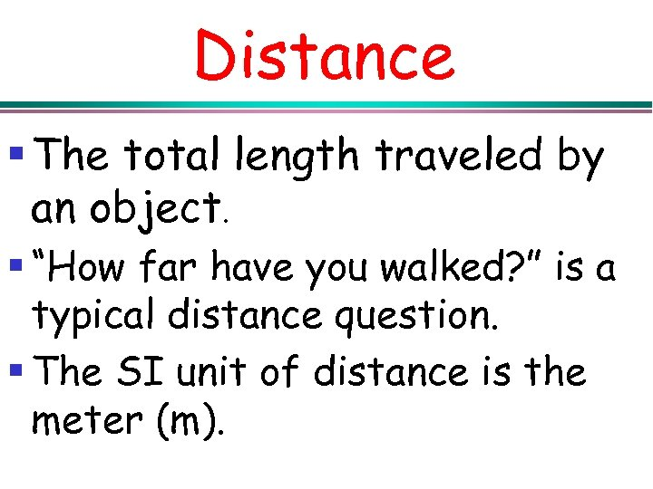 "Distance § The total length traveled by an object. § ""How far have you"