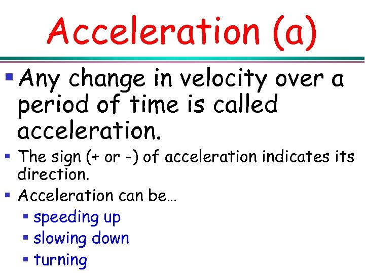 Acceleration (a) § Any change in velocity over a period of time is called