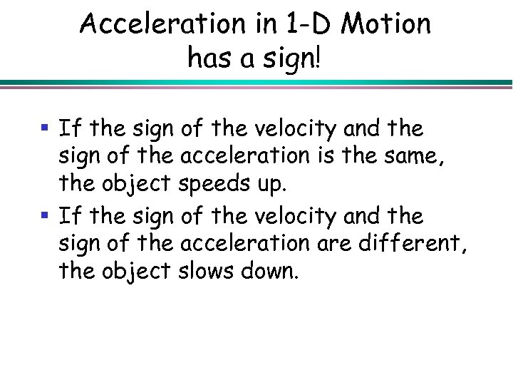 Acceleration in 1 -D Motion has a sign! § If the sign of the