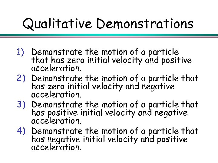 Qualitative Demonstrations 1) Demonstrate the motion of a particle that has zero initial velocity