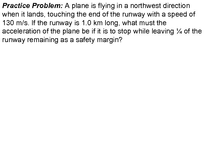 Practice Problem: A plane is flying in a northwest direction when it lands, touching